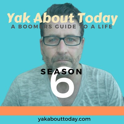 YAK ABOUT TODAY - A Boomer's Guide to A Life