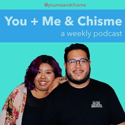 You + Me & Chisme