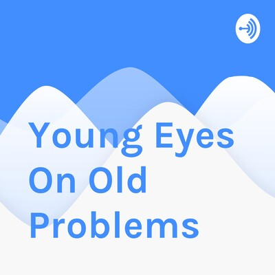 Young Eyes On Old Problems