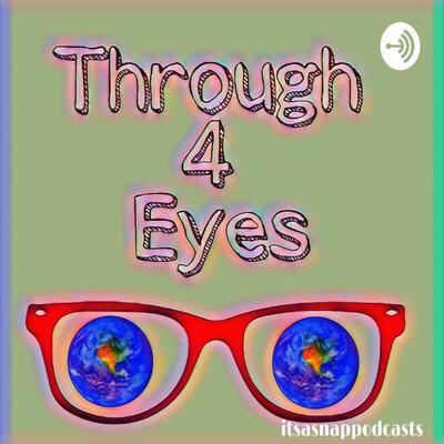 Through 4 Eyes