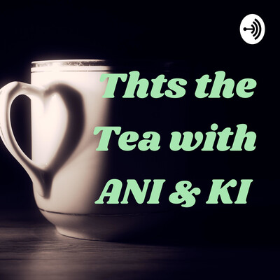Thts the Tea with ANI & KI
