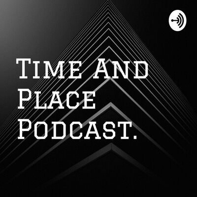 Time And Place Podcast.
