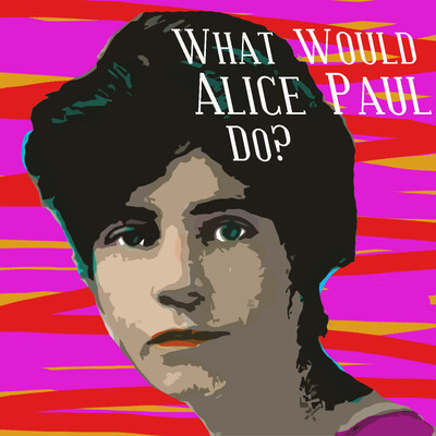What Would Alice Paul Do?