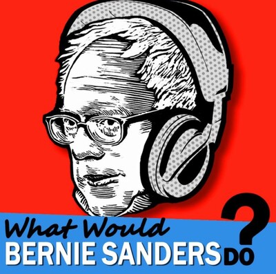 What Would Bernie Sanders Do - The Podcast
