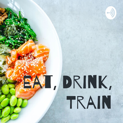 Eat, Drink, Train
