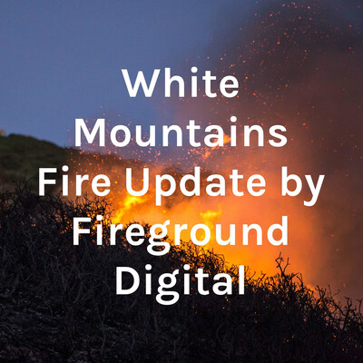 White Mountains Fire Update by Fireground Digital