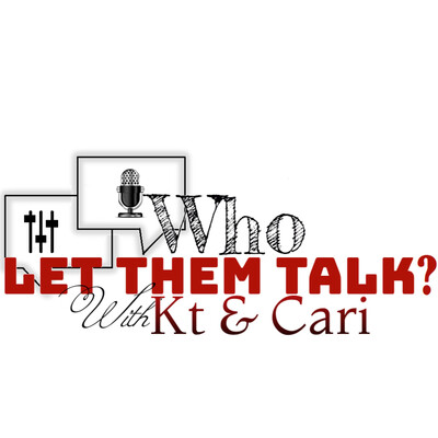 Who Let Them Talk? with Kt & Cari