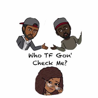 Who TF Gon' Check Me?