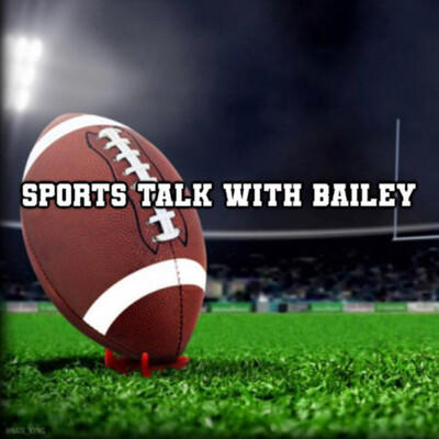 Sports Talk with Bailey
