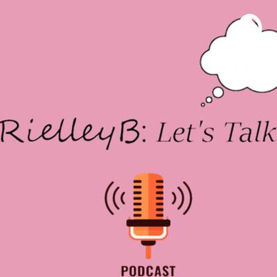 RielleyB: Let's Talk?