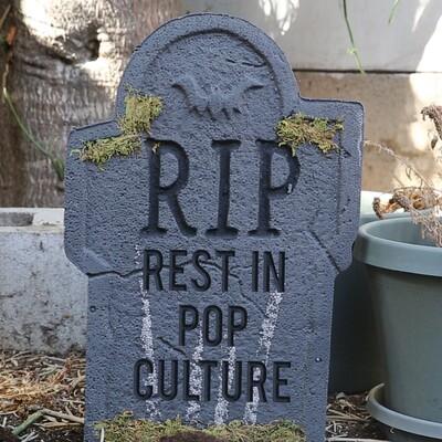RIP (Rest In Pop Culture)