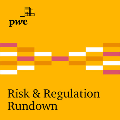 Risk & Regulation Rundown