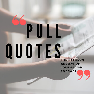 Pull Quotes: Ryerson Review of Journalism
