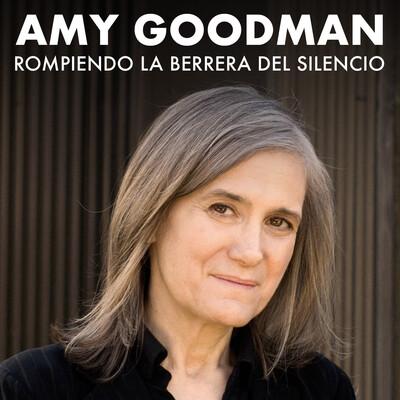 Rompiendo la barrera del silencio, por Amy Goodman