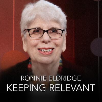 Ronnie Eldridge - Keeping Relevant