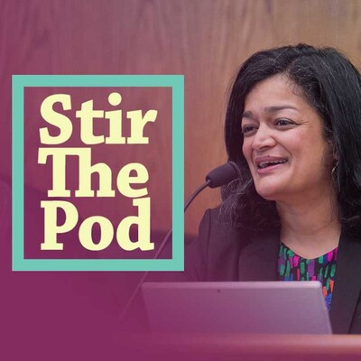 Stir the Pod With Rep. Pramila Jayapal