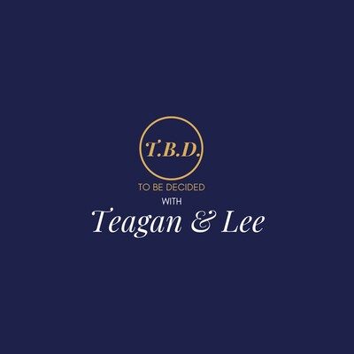 To Be Decided with Teagan and Lee