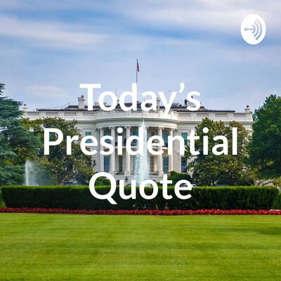 Today's Presidential Quote