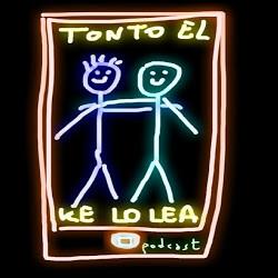 TONTO EL KE LO LEA PODCAST