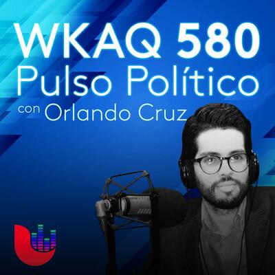 WKAQ 580 Pulso Político con Orlando Cruz