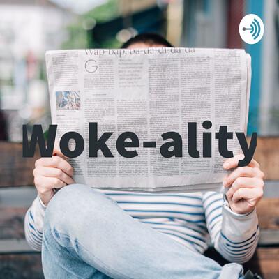 Woke-ality