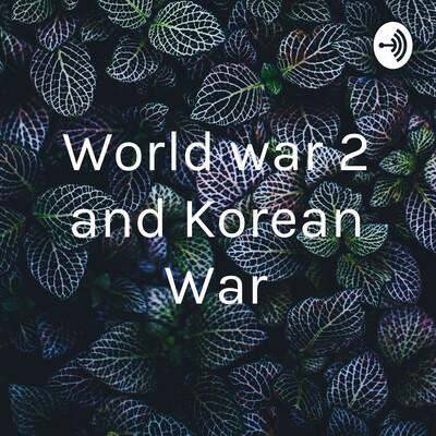 World war 2 and Korean War