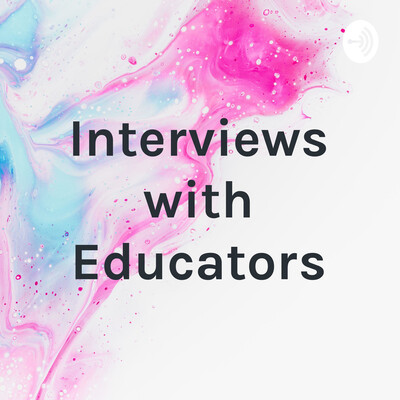 Interviews with Educators