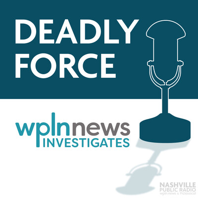 WPLN News Investigates: Deadly Force