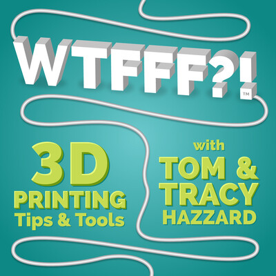 WTFFF?! 3D Printing Podcast Volume One: 3D Print Tips | 3D Print Tools | 3D Start Point