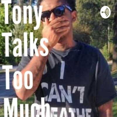 Tony Talks Too Much