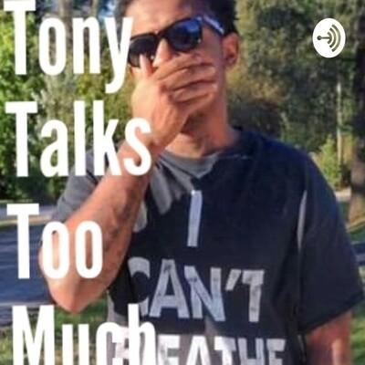 Tony Talks Too Much