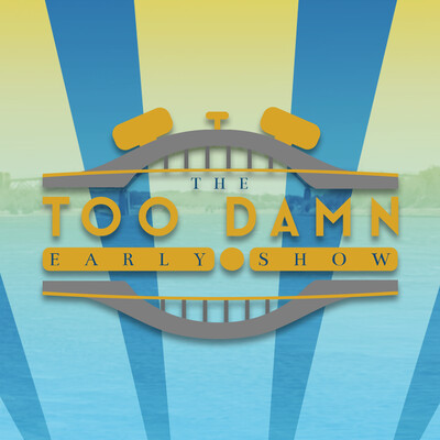 The Too Damn Early Show Podcast