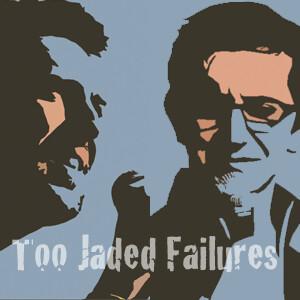Too Jaded Failures