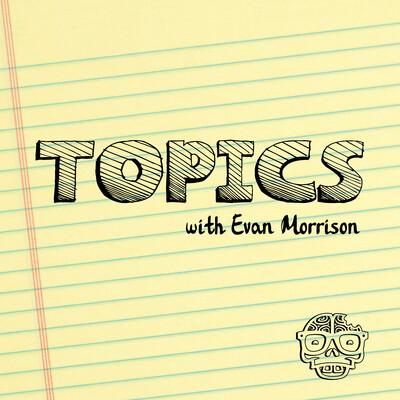 Topics with Evan Morrison