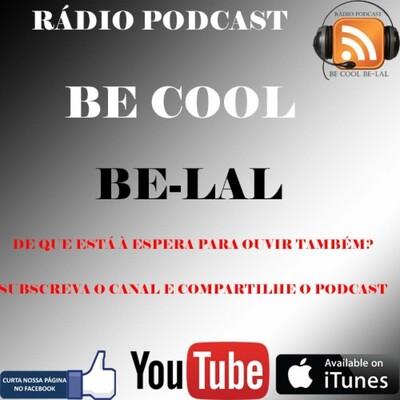 Rádio Podcast - Programa BE COOL BE-LAL