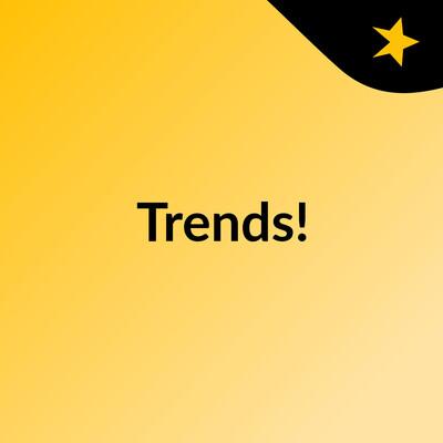 Trends!