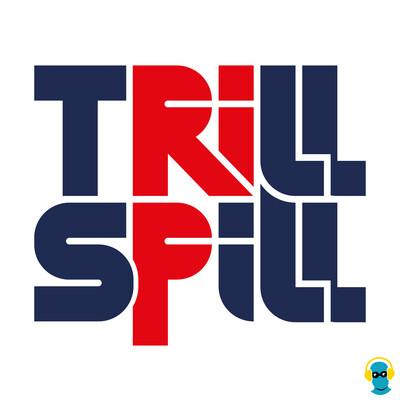 Trill Spill