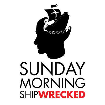 Sunday Morning Shipwrecked