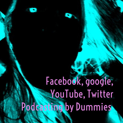 Facebook, google, YouTube, Twitter Podcasting by Dummies