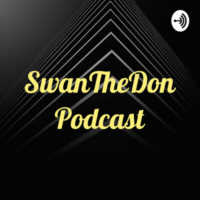 SwanTheDon Podcast