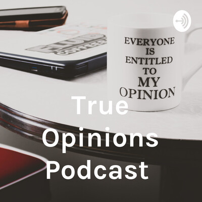 True Opinions Podcast