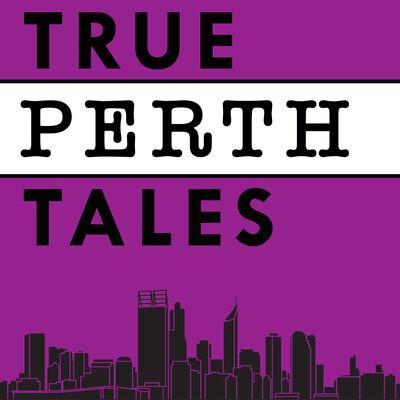 True Perth Tales