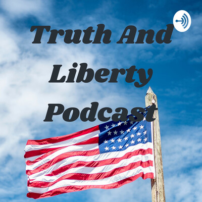 Truth And Liberty Podcast