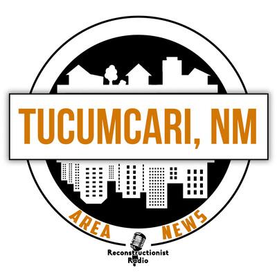 Tucumcari, NM Area News | Reconstructionist Radio Reformed Podcast Network
