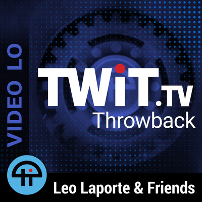 TWiT Throwback (Video LO)