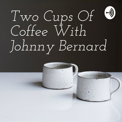 Two Cups Of Coffee With Johnny Bernard