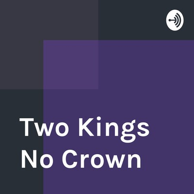 Two Kings No Crown