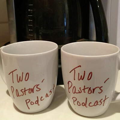 Two Pastors' Podcast