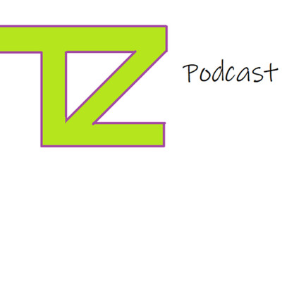 The TZ podcast