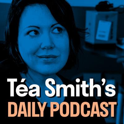 Téa Smith's Daily Podcast
